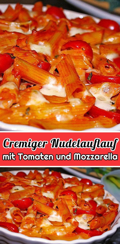 Cremiger Nudelauflauf mit Tomaten und Mozzarella Rezept